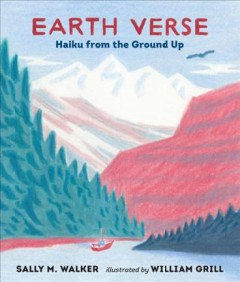 Earth verse : haiku from the ground up / Sally M. Walker ; illustrated by William Grill. - Sally M. Walker ; illustrated by William Grill.