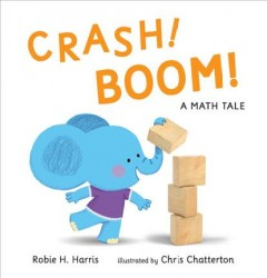 Crash! boom! : a math tale / Robie H. Harris ; illustrated by Chris Chatterton.