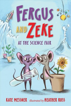 Fergus and Zeke at the science fair /  Kate Messner ; illustrated by Heather Ross.