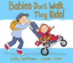 Babies don't walk, they ride! /  Kathy Henderson ; Lauren Tobia.