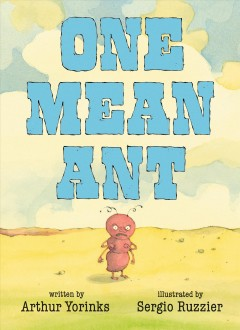 One mean ant /  written by Arthur Yorinks ; illustrated by Sergio Ruzzier.