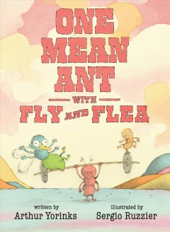 One mean ant with fly and flea /  written by Arthur Yorinks ; illustrated by Sergio Ruzzier.