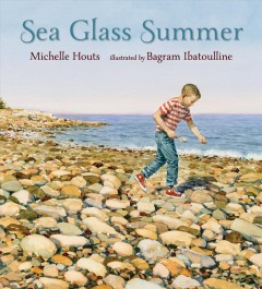 Sea glass summer /  Michelle Houts ; illustrated by Bagram Ibatoulline.