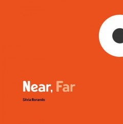 Near, far /  Silvia Borando.
