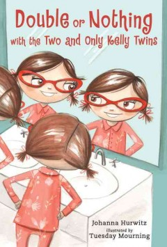Double or nothing : with the two and only Kelly twins / Johanna Hurwitz ; illustrated by Tuesday Mourning.