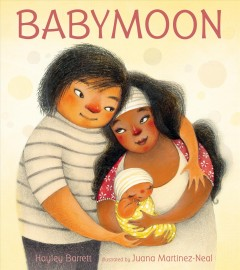 Babymoon /  Hayley Barrett ; illustrated by Juana Martinez-Neal.