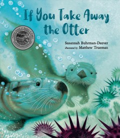 If you take away the otter /  Susannah Buhruman-Deever ; illustrated by Matthew Trueman. - Susannah Buhruman-Deever ; illustrated by Matthew Trueman.