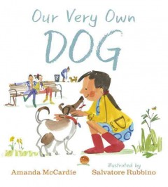 Our very own dog /  Amanda McCardie ; illustrated by Salvatore Rubbino. - Amanda McCardie ; illustrated by Salvatore Rubbino.