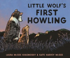 Little wolf's first howling /  by Laura McGee Kvasnosky and Kate Harvey McGee.
