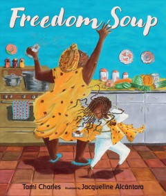 Freedom Soup /  Tami Charles ; illustrated by Jacqueline Alcántara. - Tami Charles ; illustrated by Jacqueline Alcántara.