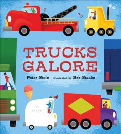 Trucks galore /  Peter Stein ; illustrated by Bob Staake. - Peter Stein ; illustrated by Bob Staake.