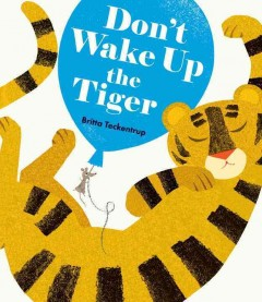 Don't wake up the tiger /  Britta Teckentrup. - Britta Teckentrup.