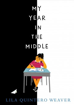 My year in the middle /  Lila Quintero Weaver. - Lila Quintero Weaver.