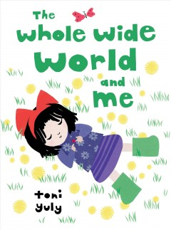 The whole wide world and me /  Toni Yuly. - Toni Yuly.