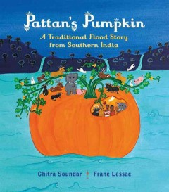 Pattan's pumpkin : a traditional flood story from southern India / Chitra Soundar ; illustrated by Frané Lessac. - Chitra Soundar ; illustrated by Frané Lessac.