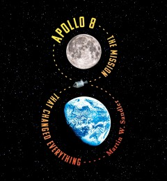 Apollo 8 : the mission that changed everything / Martin W. Sandler. - Martin W. Sandler.