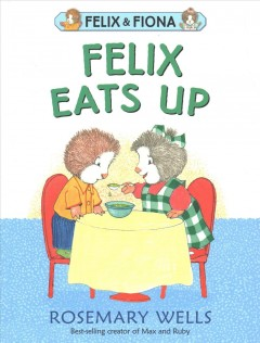 Felix eats up /  Rosemary Wells.