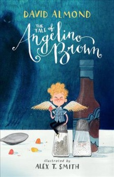 The tale of Angelino Brown /  David Almond ; illustrated by Alex T. Smith. - David Almond ; illustrated by Alex T. Smith.