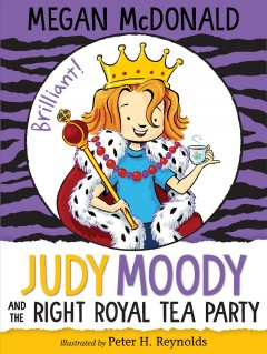 Judy Moody and the right royal tea party /  Megan McDonald ; illustrated by Peter H. Reynolds.
