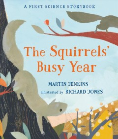 The squirrels' busy year /  Martin Jenkins ; illustrated by Richard Jones. - Martin Jenkins ; illustrated by Richard Jones.