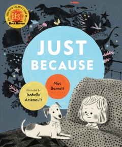 Just because /  Mac Barnett ; illustrated by Isabelle Arsenault.
