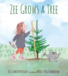 Zee grows a tree /  Elizabeth Rusch ; illustrated by Will Hillenbrand. - Elizabeth Rusch ; illustrated by Will Hillenbrand.