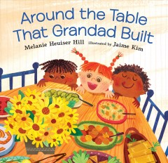 Around the table that grandad built /  Melanie Heuiser Hill ; illustrated by Jaime Kim.