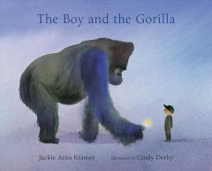 The boy and the gorilla /  Jackie Azúa Kramer ; illustrated by Cindy Derby.