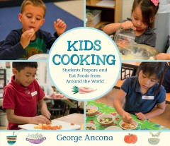 Kids cooking : students prepare and eat foods from around the world / George Ancona. - George Ancona.