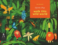 Walk this wild world /  illustrated by Sam Brewster ; text by Kate Baker. - illustrated by Sam Brewster ; text by Kate Baker.