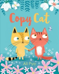 Copy cat /  Ali Pye. - Ali Pye.