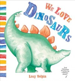 We love dinosaurs /  Lucy Volpin.