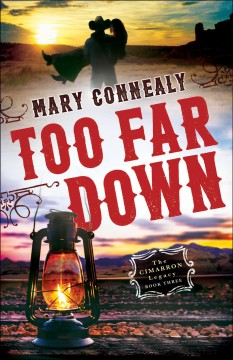 Too far down /  Mary Connealy.