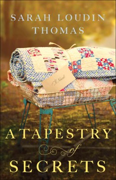 A tapestry of secrets /  Sarah Loudin Thomas.