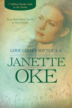 Love comes softly 1-4 : four bestselling novels in one volume / Janette Oke.