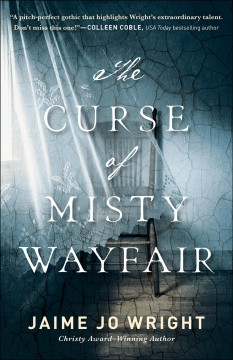 The curse of Misty Wayfair /  Jaime Jo Wright. - Jaime Jo Wright.