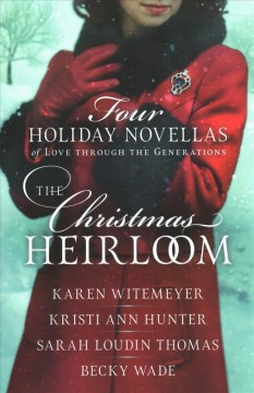 The Christmas heirloom : four holiday novellas of love through the generations / Karen Witemeyer, Kristi Ann Hunter, Sarah Loudin Thomas, Becky Wade. - Karen Witemeyer, Kristi Ann Hunter, Sarah Loudin Thomas, Becky Wade.