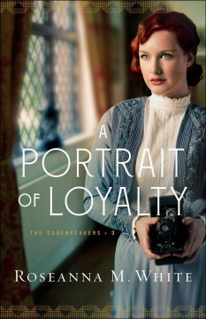 A portrait of loyalty /  Roseanna M. White.