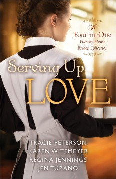Serving up love : a four-in-one Harvey House brides collection / Tracie Peterson, Karen Witemeyer, Regina Jennings, Jen Turano. - Tracie Peterson, Karen Witemeyer, Regina Jennings, Jen Turano.