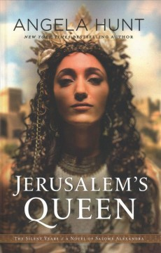 Jerusalem's queen : a novel of Salome Alexandra / Angela Hunt. - Angela Hunt.