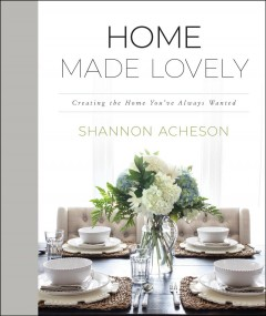 Home made lovely : creating the home you've always wanted / Shannon Acheson.