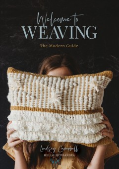 Welcome to weaving : the modern guide / Lindsey Campbell. - Lindsey Campbell.