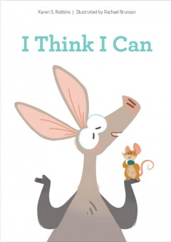 I think I can /  Karen S. Robbins ; illustrations by by Rachael Brunson. - Karen S. Robbins ; illustrations by by Rachael Brunson.