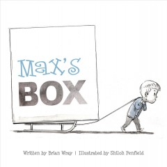 Max's box /  written by Brian Wray ; illustrated by Shiloh Penfield. - written by Brian Wray ; illustrated by Shiloh Penfield.