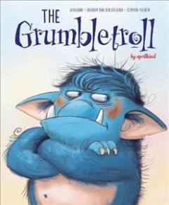 The grumbletroll /  a book by Aprilkind, Barbara van den Speulhof and Stephan Pricken. - a book by Aprilkind, Barbara van den Speulhof and Stephan Pricken.