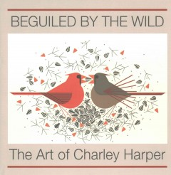 Beguiled by the wild : the art of Charley Harper / Introduction by Roger Caras.