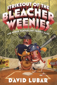 Strikeout of the bleacher weenies and other warped and creepy tales /  David Lubar.