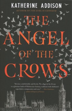 The angel of the crows /  Katherine Addison. - Katherine Addison.