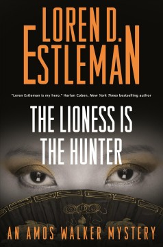 The lioness is the hunter : an Amos Walker novel / Loren D. Estleman. - Loren D. Estleman.