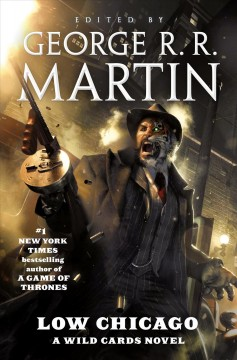 Low Chicago: a wild cards mosaic novel / edited by George R. R. Martin ; assisted by Melinda M. Snodgrass. - edited by George R. R. Martin ; assisted by Melinda M. Snodgrass.